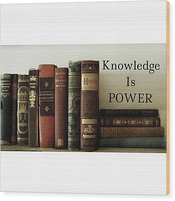 Knowledge Is Power Wood Print by Patricia E Sundik