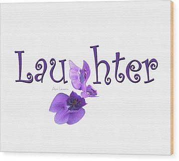 Wood Print featuring the digital art Laughter Shirt by Ann Lauwers