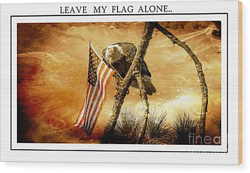 Leave My Flag Alone Wood Print