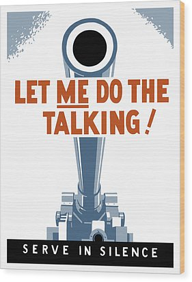Let Me Do The Talking Wood Print by War Is Hell Store
