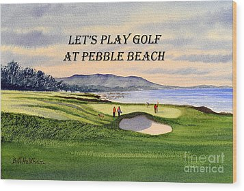 Wood Print featuring the painting Let-s Play Golf At Pebble Beach by Bill Holkham