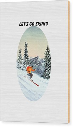 Wood Print featuring the painting Let's Go Skiing  by Bill Holkham