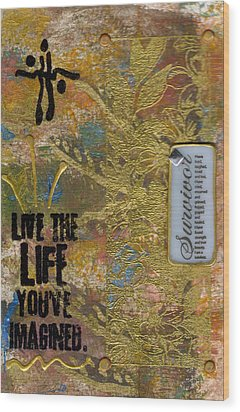 Life As You Imagined It Wood Print by Angela L Walker