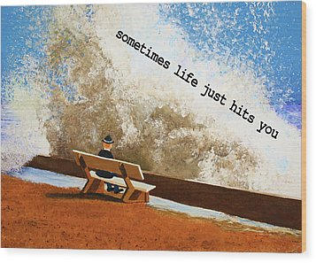 Life Hits You Greeting Card Wood Print by Thomas Blood