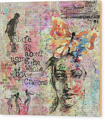 Life Is About Using The Whole Box Of Crayons Wood Print