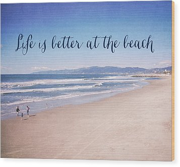 Life Is Better At The Beach Wood Print by Nastasia Cook