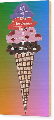 Wood Print featuring the painting Life Is Like Ice Cream by Kathleen Sartoris