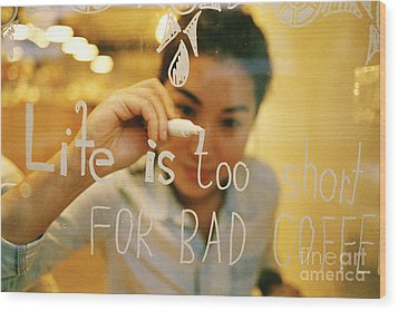 Life Is Too Short For Bad Coffee Wood Print by Dean Harte