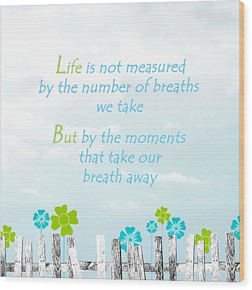 Life Measured Wood Print by Cherie Duran