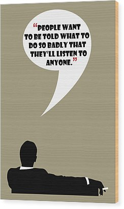 Listen To Anyone - Mad Men Poster Don Draper Quote Wood Print