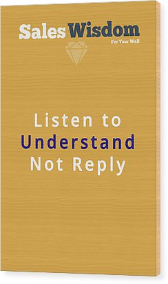 Listen To Understand Wood Print by Ike Krieger