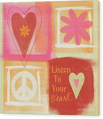 Listen To Your Heart Wood Print by Linda Woods