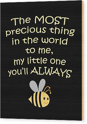 Little One You'll Always Bee Print Wood Print