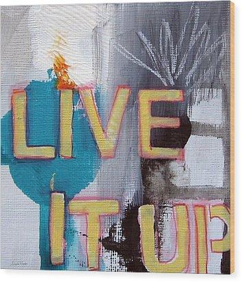 Live It Up Wood Print by Linda Woods