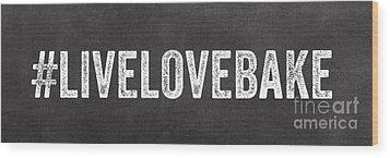 Live Love Bake Wood Print by Linda Woods
