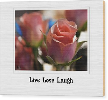 Wood Print featuring the photograph Live Love Laugh by Traci Cottingham