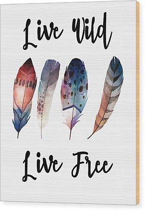 Live Wild Live Free Wood Print by Jaime Friedman