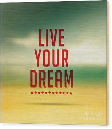Live Your Dreams,quote Typographical Poster Wood Print by Mohamed Elkhamisy