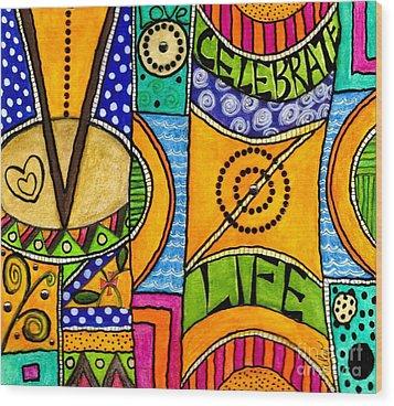 Living A Vibrant Life Wood Print by Angela L Walker