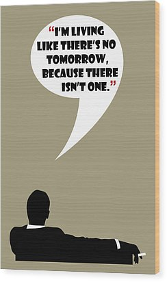 Living Like No Tomorrow - Mad Men Poster Don Draper Quote Wood Print