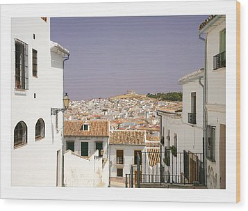 Looking Down Over Antequera  From Near The Church Of Santa Maria La Mayor  Wood Print by Mal Bray