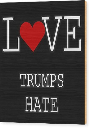 Love Trumps Hate Wood Print by Dan Sproul