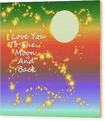 Wood Print featuring the digital art Love You To The Moon And Back by Kathleen Sartoris