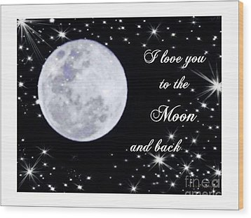 Love You To The Moon And Back Wood Print by Michelle Frizzell-Thompson