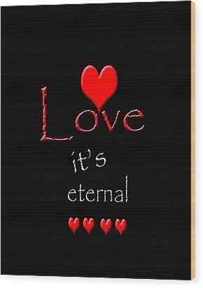Love....its Eternal Wood Print by Cherie Duran