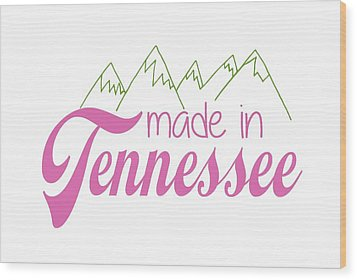 Wood Print featuring the digital art Made In Tennessee Pink by Heather Applegate