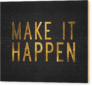 Make It Happen Wood Print by Taylan Apukovska