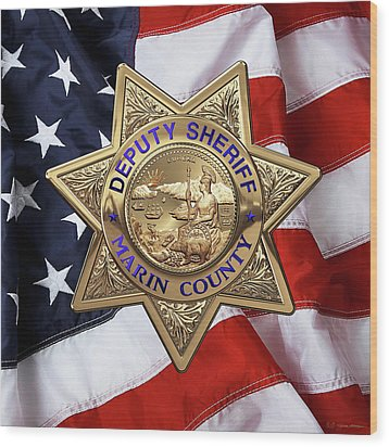 Wood Print featuring the digital art Marin County Sheriff Department - Deputy Sheriff Badge Over American Flag by Serge Averbukh