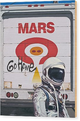 Mars Go Home Wood Print by Scott Listfield
