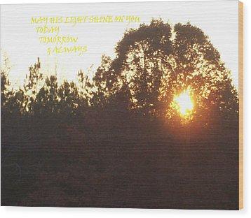 May His Light Shine On You Wood Print