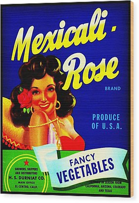 Mexicali Rose Vintage Vegetable Crate Label Wood Print by Peter Gumaer Ogden