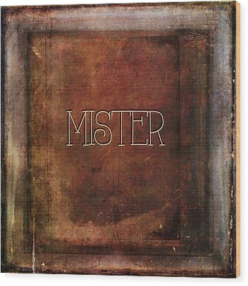 Wood Print featuring the digital art Mister by Bonnie Bruno