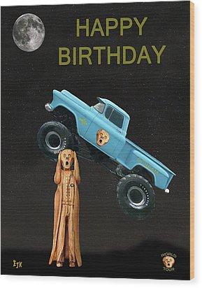 Monster Truck The Scream World Tour Happy Birthday Wood Print by Eric Kempson