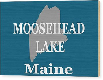 Wood Print featuring the photograph Moosehead Lake Maine State Pride  by Keith Webber Jr