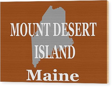 Wood Print featuring the photograph Mount Desert Island Maine State City And Town Pride  by Keith Webber Jr