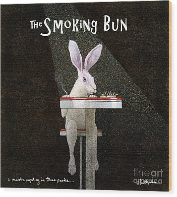 Wood Print featuring the painting Murder Mystery In Three Packs... The Smoking Bun... by Will Bullas