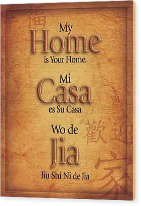 My Home Is Your Home Wood Print