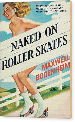 Wood Print featuring the painting Naked On Roller Skates by Peter Driben