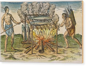Native Americans: Barbecue, 1590 Wood Print by Granger