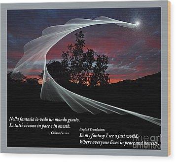 Nella Fantasia Io Vedo Un Mondo Giusto Wood Print