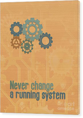 Never Change A Running System Wood Print