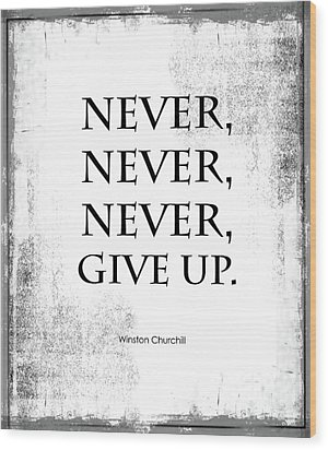 Never Never Never Give Up Quote Wood Print