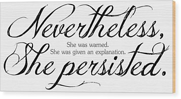 Nevertheless She Persisted - Dark Lettering Wood Print