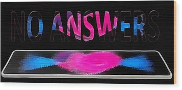 Wood Print featuring the digital art Phone Cases No Answers by Catherine Lott
