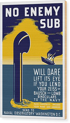 No Enemy Sub Will Dare Lift Its Eye Wood Print by War Is Hell Store