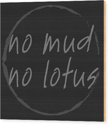 Wood Print featuring the digital art No Mud No Lotus Black by Julie Niemela